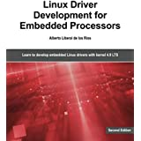 Linux Driver Development for Embedded Processors - Second Edition: Learn to develop Linux embedded drivers with kernel 4.9 LT