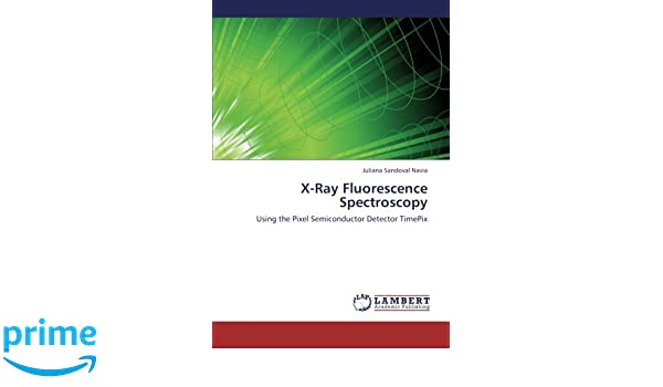 X-Ray Fluorescence Spectroscopy: Using the Pixel Semiconductor Detector TimePix: Juliana Sandoval Navia: 9783659235054: Amazon.com: Books