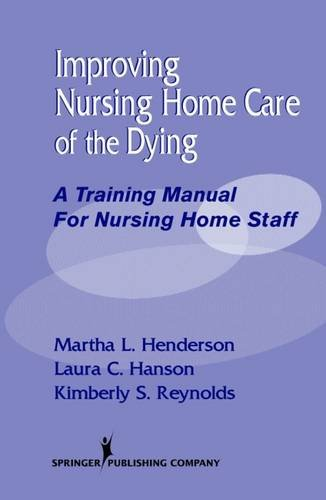 Improving Nursing Home Care of the Dying: A Training Manual for Nursing Home Staff by Brand: Springer Publishing Company
