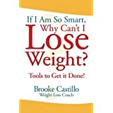 If I'm So Smart, Why Can't I Lose Weight?: Tools to Get it Done by Brooke Castillo(2006-04-27)