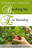 Breaking the Eve Mentality, Deborah G. Hunter, 0982394470