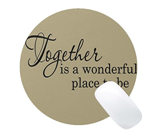 Mousepad of Round Shape Together is a Wonderful Place To Be Print Non-Slip Mouse - A Is Round Shape