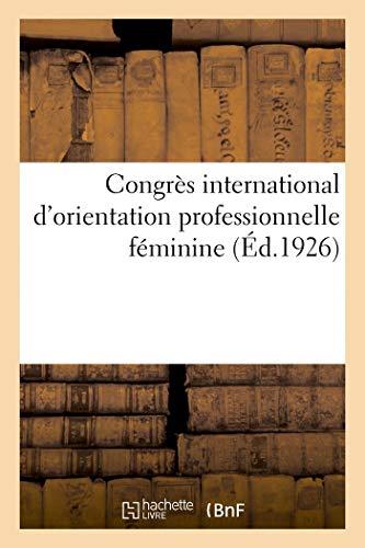 Congrès International d'Orientation Professionnelle Féminine (French Edition)