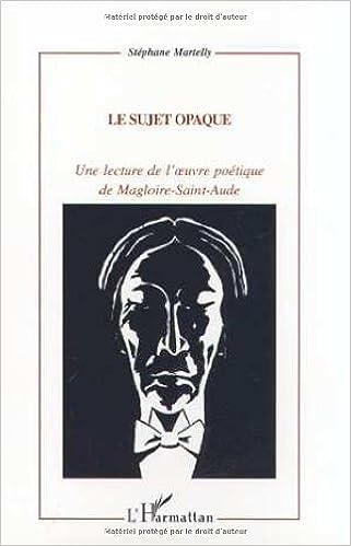 Lire Le sujet opaque : Une lecture de l'ouvre poétique de Magloire-Saint-Aude pdf epub