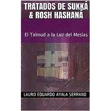 Tratados de Sukká & Rosh HaShaná: El Talmud a la Luz del Mesías (Talmud Seder Moed nº 5) (Spanish Edition)