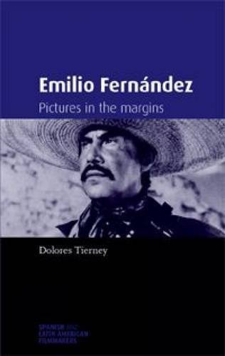 Emilio Fernández: Pictures in the margins (Spanish and Latin American Filmmakers MUP) Reprint edition by Tierney, Dolores (2012) Paperback