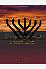 Yeshua In His Father's Feasts: An Appointed Times Study Guide Paperback