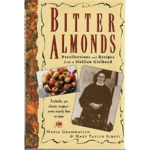 Bitter Almonds: Recollections & Recipes from a Sicilian Girlhood