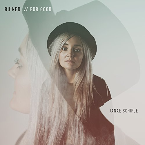Janae Schirle - Ruined (For Good) 2017