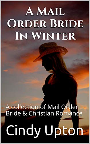 A Mail Order Bride In Winter: A collection of Mail Order Bride & Christian Romance