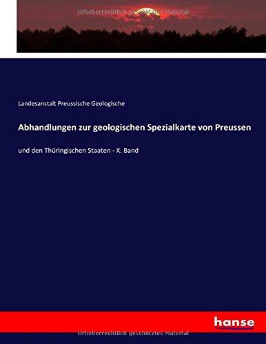 Abhandlungen zur geologischen Spezialkarte von Preussen: und den Thüringischen Staaten - X. Band (German Edition) PDF