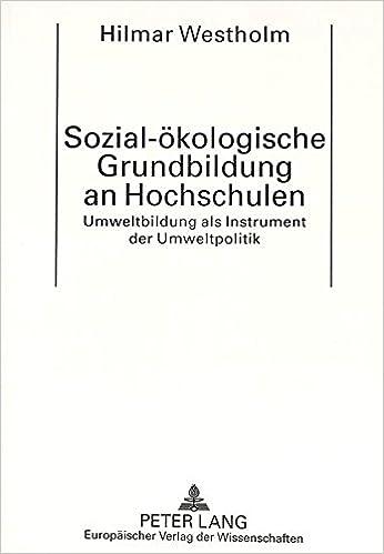 Book Sozial-Oekologische Grundbildung an Hochschulen: Umweltbildung ALS Instrument Der Umweltpolitik
