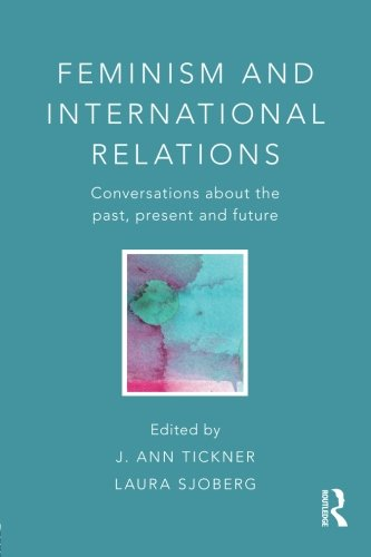 Feminism and International Relations: Conversations about the Past, Present and Future (Critical Concepts in Internation