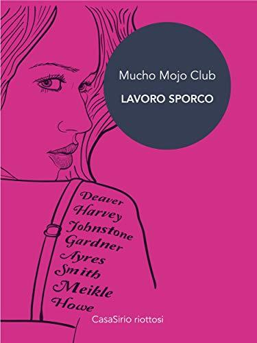 Mucho Mojo - Lavoro Sporco: Mucho Mojo Club (Italian Edition)