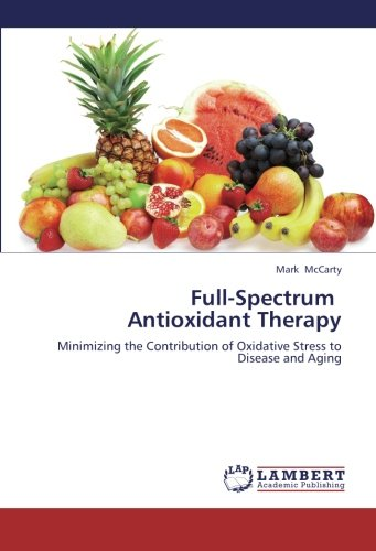 - Full-Spectrum   Antioxidant Therapy: Minimizing the Contribution of Oxidative Stress to Disease and Aging