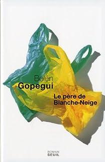 Le père de Blanche-Neige: roman, Gopegui, Belén