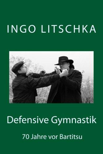 Download Defensive Gymnastik: 70 Jahre vor Bartitsu (German Edition) pdf epub