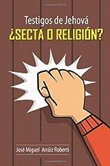 [ Testigos de Jehova Secta O Religion? BY Arraiz Roberti, Jose Miguel ( Author ) ] { Paperback } 2015 Paperback