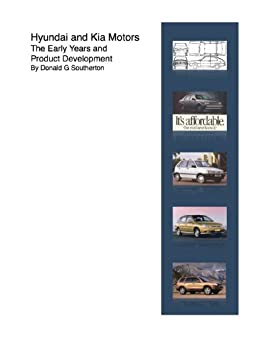 Hyundai and Kia Motors The Early Years and Product Development by [Southerton, Donald ]