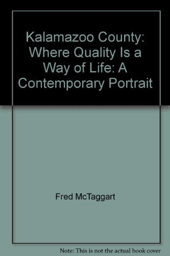 Kalamazoo County: Where Quality Is a Way of Life: A  Contemporary Portrait