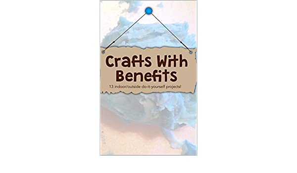 Crafts with benefits kindle edition by shelby paul morgan george crafts with benefits kindle edition by shelby paul morgan george jordan mcgrady crafts hobbies home kindle ebooks amazon solutioingenieria Images