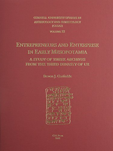 CUSAS 22: Entrepreneurs and Enterprise in Early Mesopotamia: A Study of Three Archives from the Third Dynasty of Ur