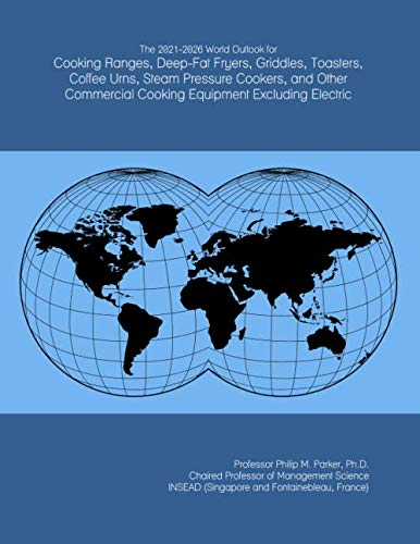 The 2021-2026 World Outlook for Cooking Ranges, Deep-Fat Fryers, Griddles, Toasters, Coffee Urns, Steam Pressure Cookers, and Other Commercial Cooking Equipment Excluding Electric