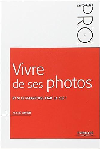 Lire un Vivre de ses photos : Et si le marketing était la clé ? pdf, epub ebook
