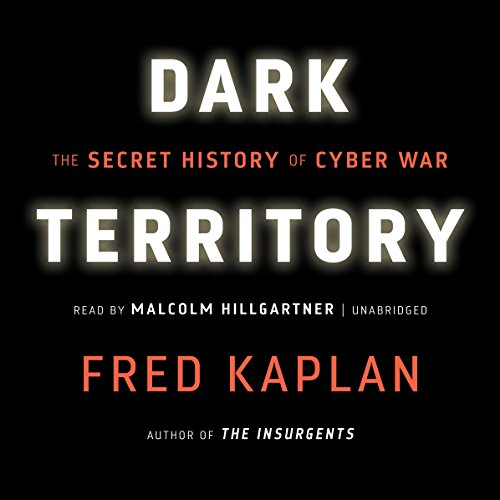 Dark Territory: The Secret History of Cyber War by Blackstone Audio, Inc.