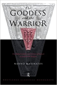 Goddess and the Warrior: The Naked Goddess and Mistress of the Animals in Early Greek Religion