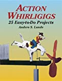 Action Whirligigs: 25 Easy-To-Do Projects (Woodworking Whirligigs) (Dover Woodworking)