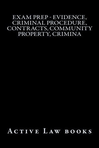 Exam Prep - Evidence, Criminal Procedure, Contracts, Community Property, Crimina PDF