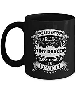 Tiny Dancer Mug Tiny Dancer Coffee Mug Funny Male Beer Travel Gifts From Kids Dad Wife Mom as Seen on T Shirt 11 Ounce Black Ceramic Tea Cup