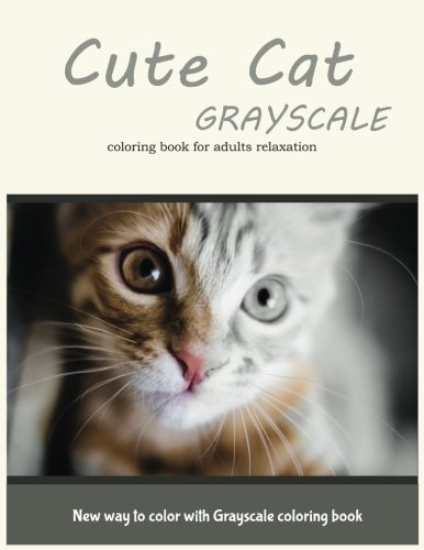 Cute Cat Grayscale Coloring Book for Adults Relaxation: New Way to Color with Grayscale Coloring Book by Grayscale Coloring Book