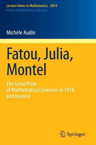 Fatou, Julia, Montel: The Great Prize of Mathematical Sciences of 1918, and Beyond (Lecture Notes in Mathematics)