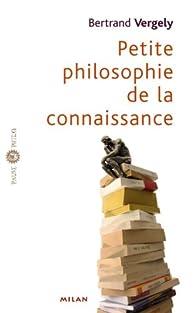 Petite philosophie de la connaissance par Bertrand Vergely