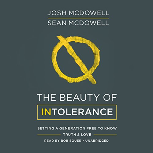 The Beauty of Intolerance: Setting a Generation Free to Know Truth & Love