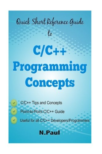 Quick Short Reference Guide to C/C++ Programming Concepts: C/C++ Tips and Concepts: Useful for all C/C++ Developers and Programmers