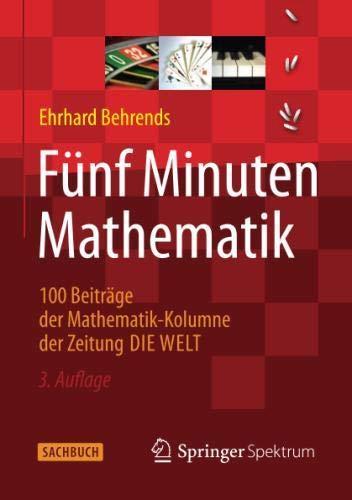 Fünf Minuten Mathematik: 100 Beiträge der Mathematik-Kolumne der Zeitung DIE WELT