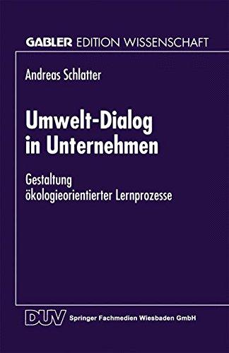 Umwelt-Dialog in Unternehmen: Gestaltung ökologieorientierter Lernprozesse (Gabler Edition Wissenschaft)