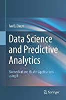 Data Science and Predictive Analytics: Biomedical and Health Applications using R Front Cover