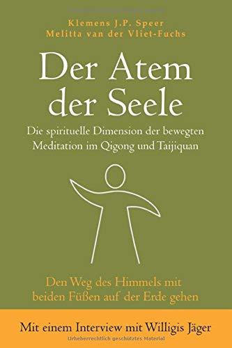 Der Atem Der Seele  Die Spirituelle Dimension Der Bewegten Meditation Im Qigong Und Taijiquan