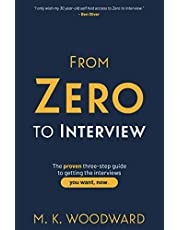 From Zero to Interview: The proven three-step guide to getting the interviews you want, now.