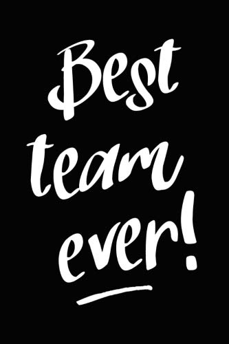 Best Team Ever!: 6X9 Sports or Team Employee Gift Idea