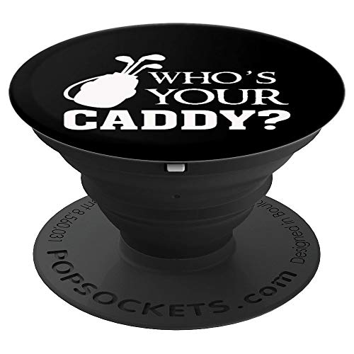 Who's your caddy - Funny Golf Golfer Golfing Quote Saying - - PopSockets Grip and Stand for Phones and Tablets
