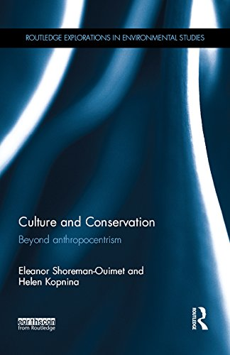 Culture and Conservation: Beyond Anthropocentrism (Routledge Explorations in Environmental Studies) by Eleanor Shoreman-Ouimet