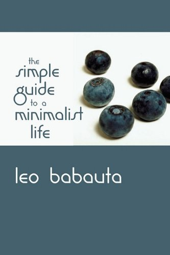 (The Simple Guide to a Minimalist Life) By Leo Babauta (Author) Paperback on (Jan , 2011)