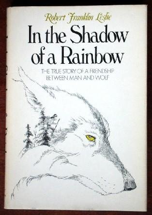 In the Shadow of a Rainbow: The True Story of a Friendship Between Man and Wolf by W. W. Norton & Company