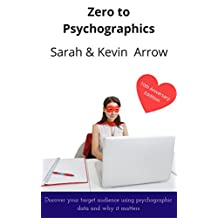 Zero to Psychographics: Your guide to uncovering your target audience using psychographics (Blogging Book Book 3)