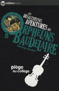 Les Désastreuses aventures des orphelins Baudelaire, tome 5 : Piège au collège par Handler